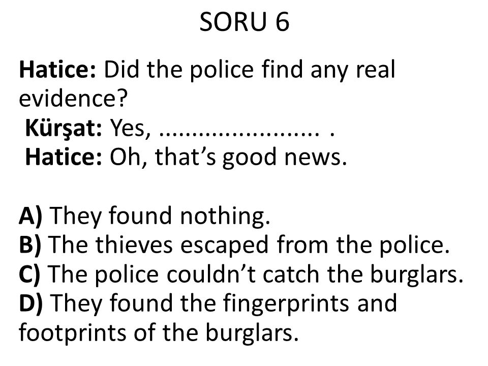 SORU 6 Hatice: Did the police find any real evidence.