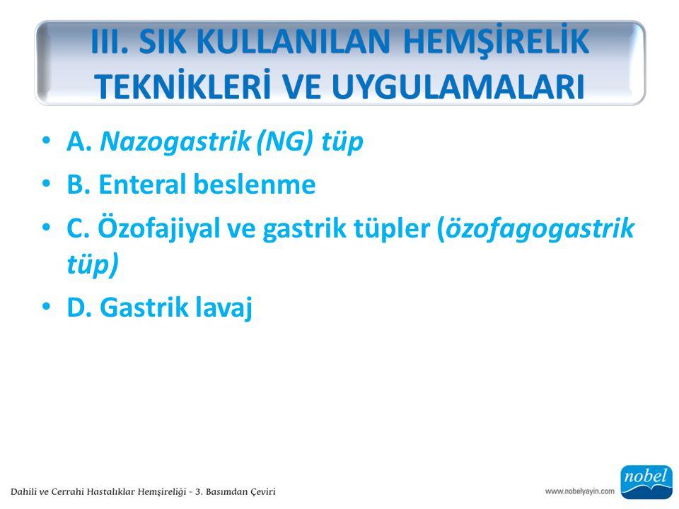 A.Nazogastrik (NG) tüp B. Enteral beslenme C. Özofajiyal ve gastrik tüpler (özofagogastrik tüp) D.