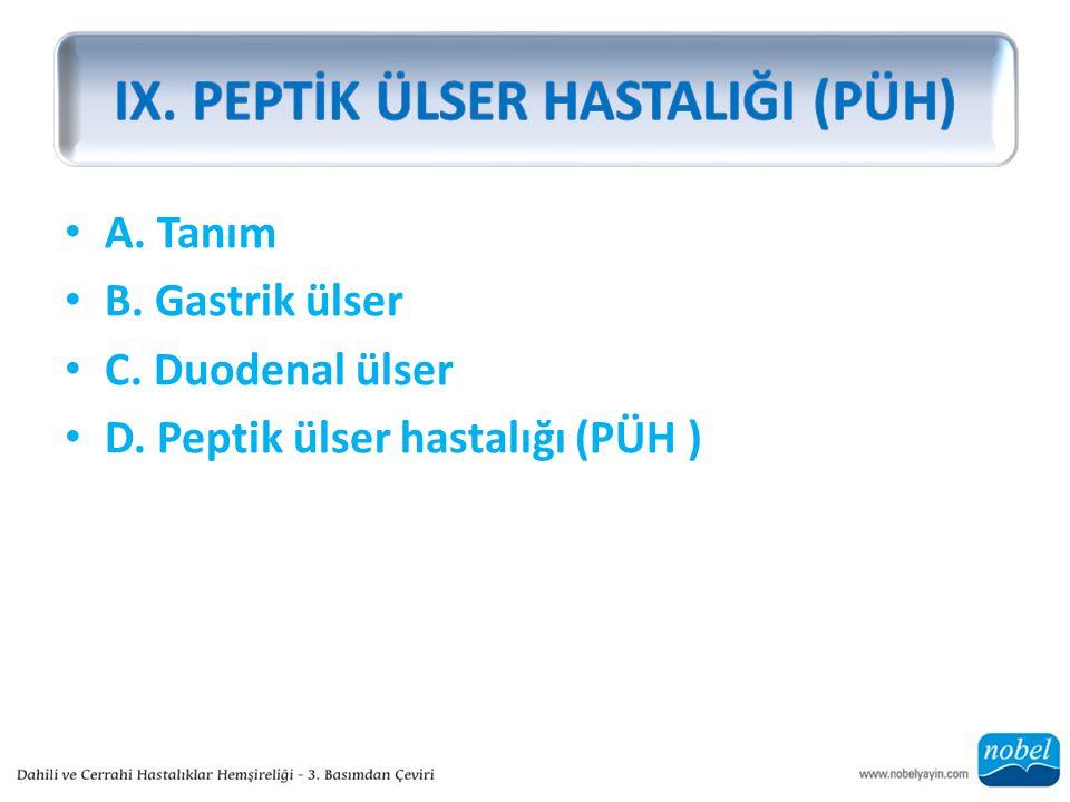 A. Tanım B. Gastrik ülser C. Duodenal ülser D. Peptik ülser hastalığı (PÜH )