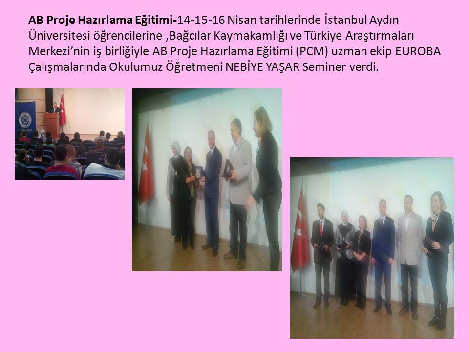 AB Proje Hazırlama Eğitimi-14-15-16 Nisan tarihlerinde İstanbul Aydın Üniversitesi öğrencilerine,Bağcılar Kaymakamlığı ve Türkiye Araştırmaları Merkezi'nin iş birliğiyle AB Proje Hazırlama Eğitimi (PCM) uzman ekip EUROBA Çalışmalarında Okulumuz Öğretmeni NEBİYE YAŞAR Seminer verdi.