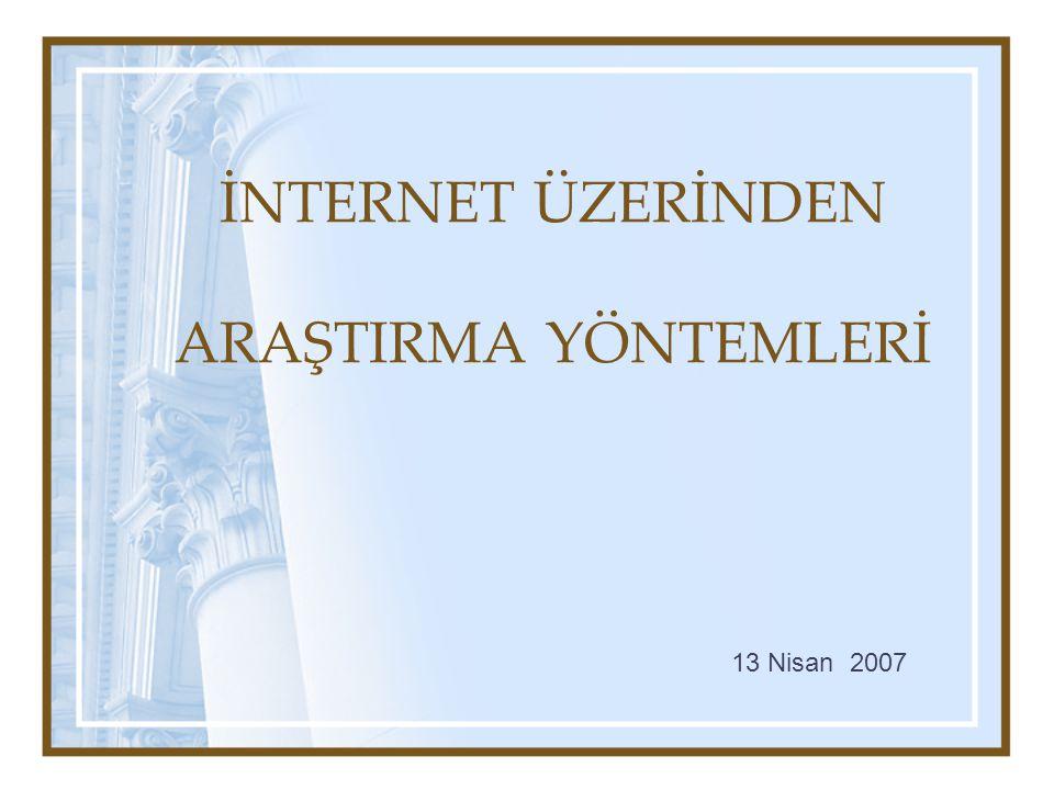 İNTERNET ÜZERİNDEN ARAŞTIRMA YÖNTEMLERİ 13 Nisan 2007