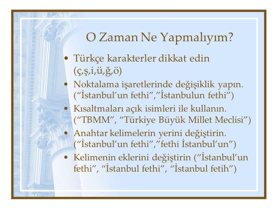 Türkçe karakterler dikkat edin (ç,ş,i,ü,ğ,ö) Noktalama işaretlerinde değişiklik yapın.