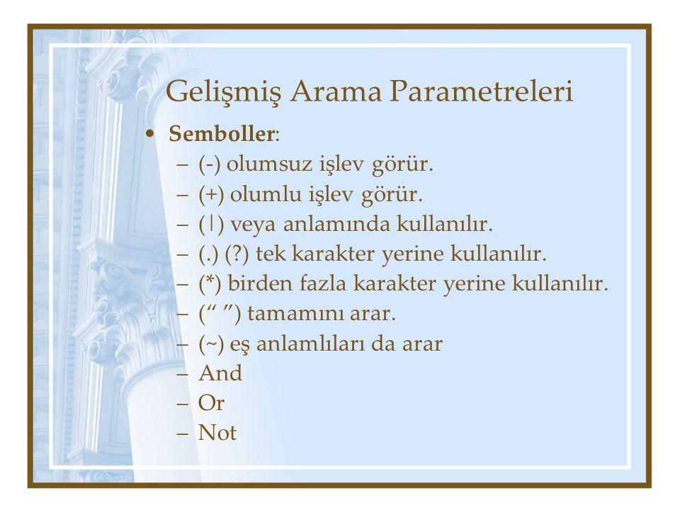 Gelişmiş Arama Parametreleri Semboller: –(-) olumsuz işlev görür.