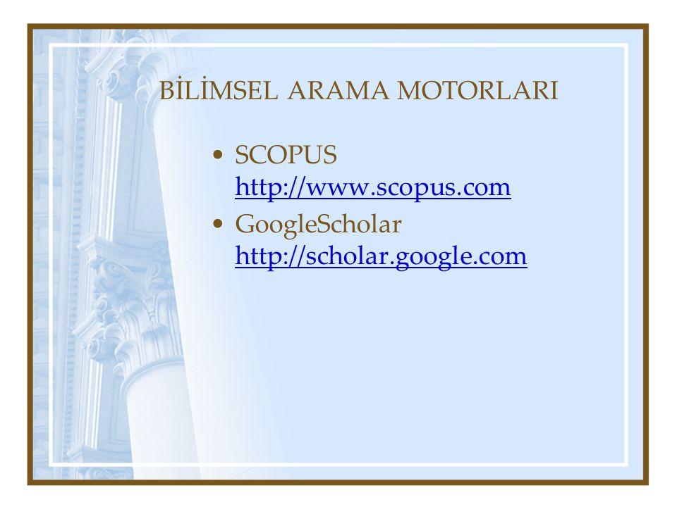 BİLİMSEL ARAMA MOTORLARI SCOPUS http://www.scopus.com http://www.scopus.com GoogleScholar http://scholar.google.com http://scholar.google.com