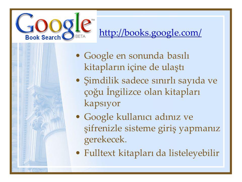 http://books.google.com/ Google en sonunda basılı kitapların içine de ulaştı Şimdilik sadece sınırlı sayıda ve çoğu İngilizce olan kitapları kapsıyor Google kullanıcı adınız ve şifrenizle sisteme giriş yapmanız gerekecek.