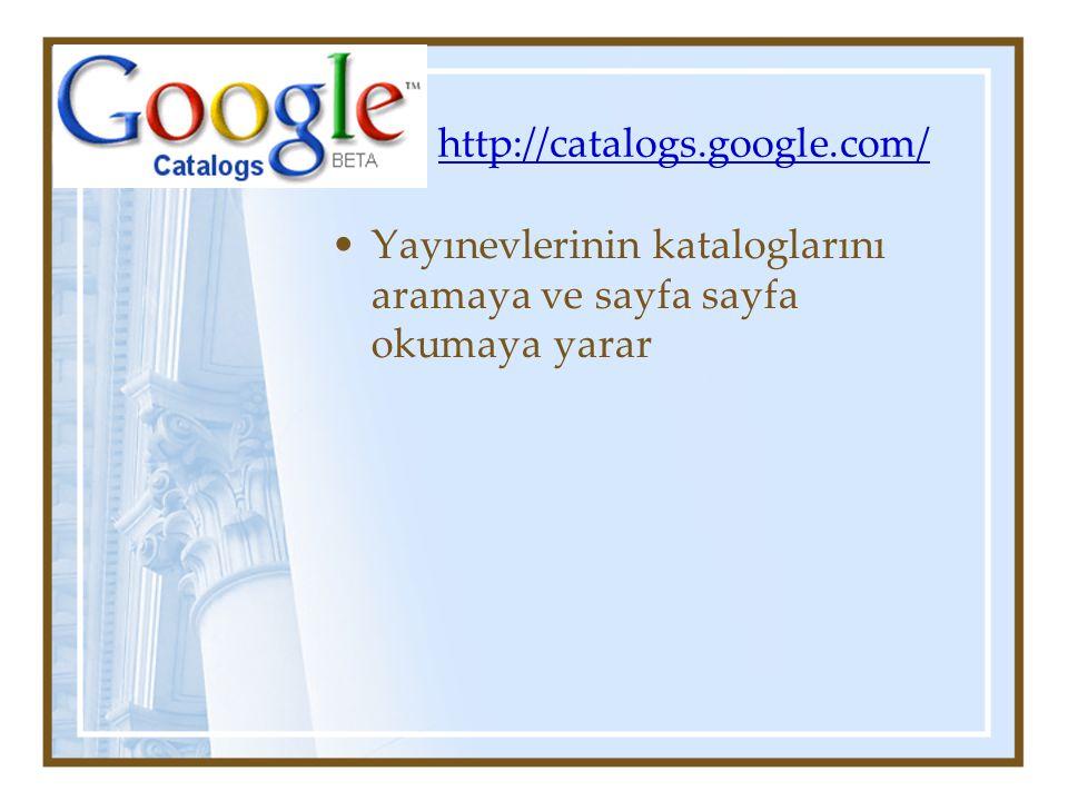 http://catalogs.google.com/ Yayınevlerinin kataloglarını aramaya ve sayfa sayfa okumaya yarar