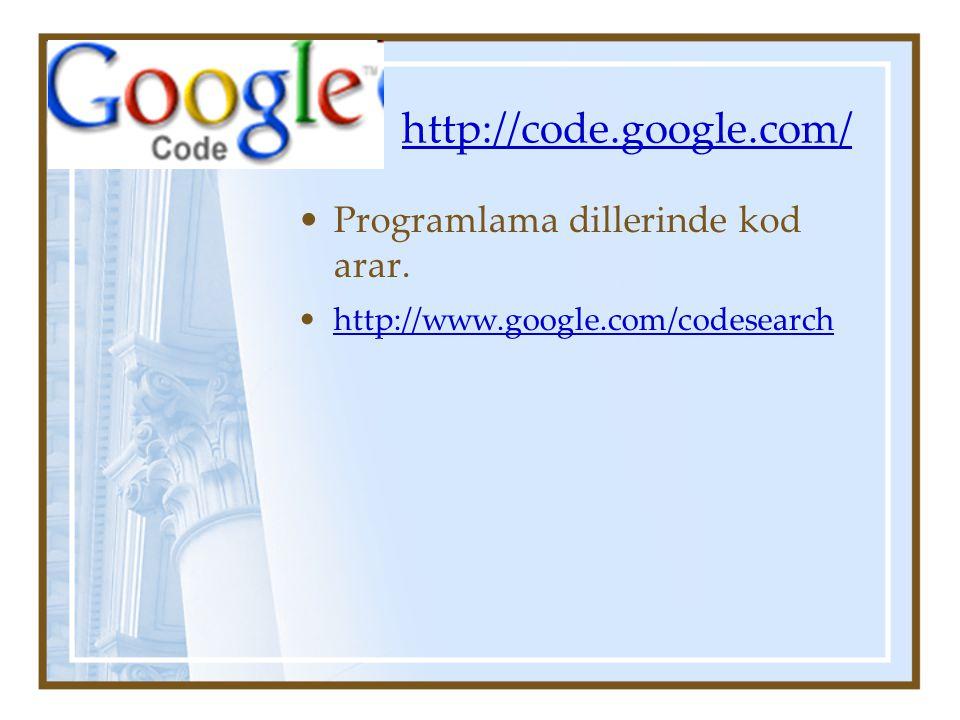 http://code.google.com/ Programlama dillerinde kod arar. http://www.google.com/codesearch