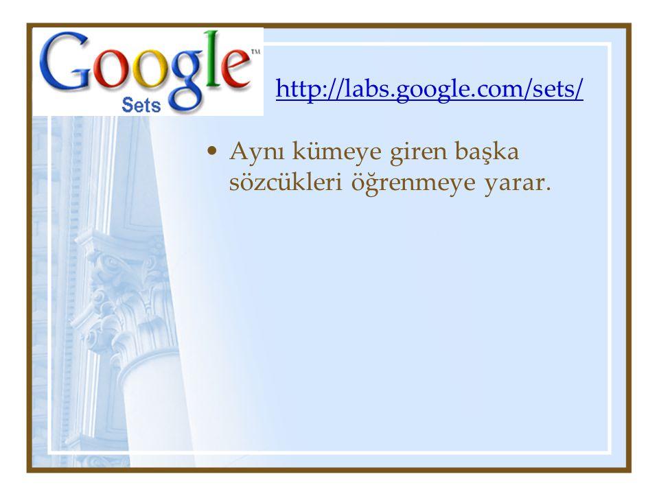 http://labs.google.com/sets/ Aynı kümeye giren başka sözcükleri öğrenmeye yarar.