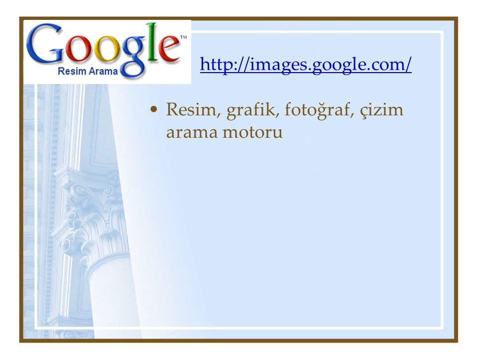 http://images.google.com/ Resim, grafik, fotoğraf, çizim arama motoru