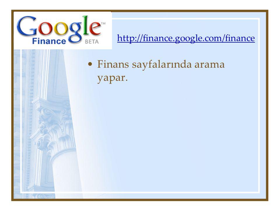 http://finance.google.com/finance Finans sayfalarında arama yapar.