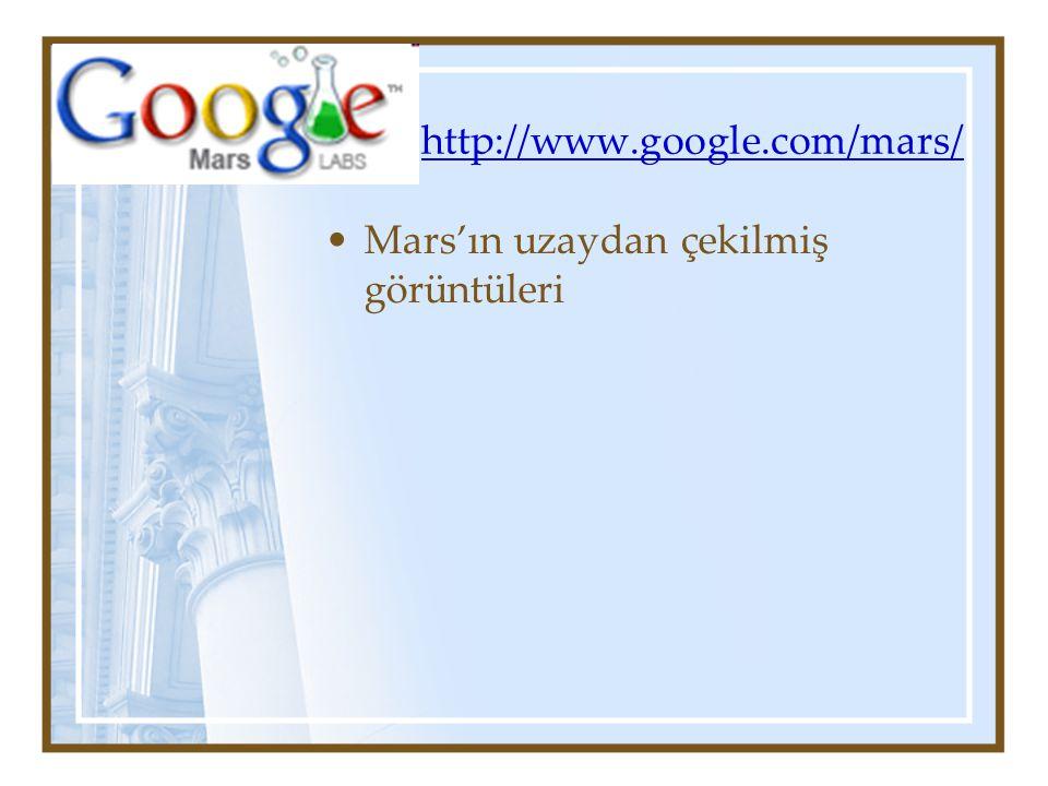 http://www.google.com/mars/ Mars'ın uzaydan çekilmiş görüntüleri