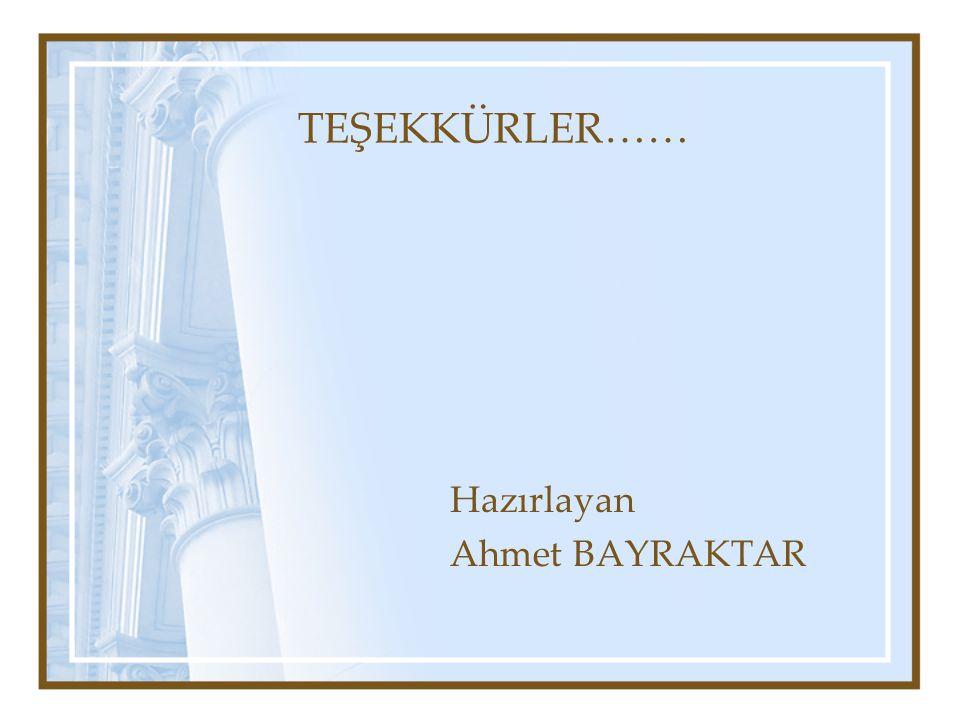 TEŞEKKÜRLER…… Hazırlayan Ahmet BAYRAKTAR