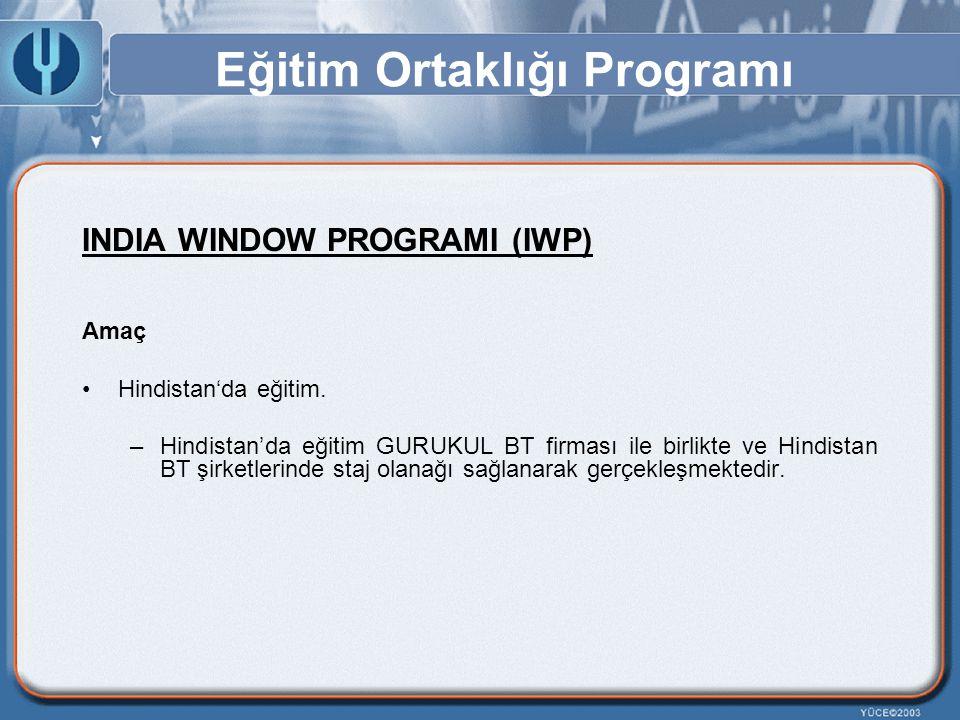 Eğitim Ortaklığı Programı INDIA WINDOW PROGRAMI (IWP) Amaç Hindistan'da eğitim. –Hindistan'da eğitim GURUKUL BT firması ile birlikte ve Hindistan BT ş