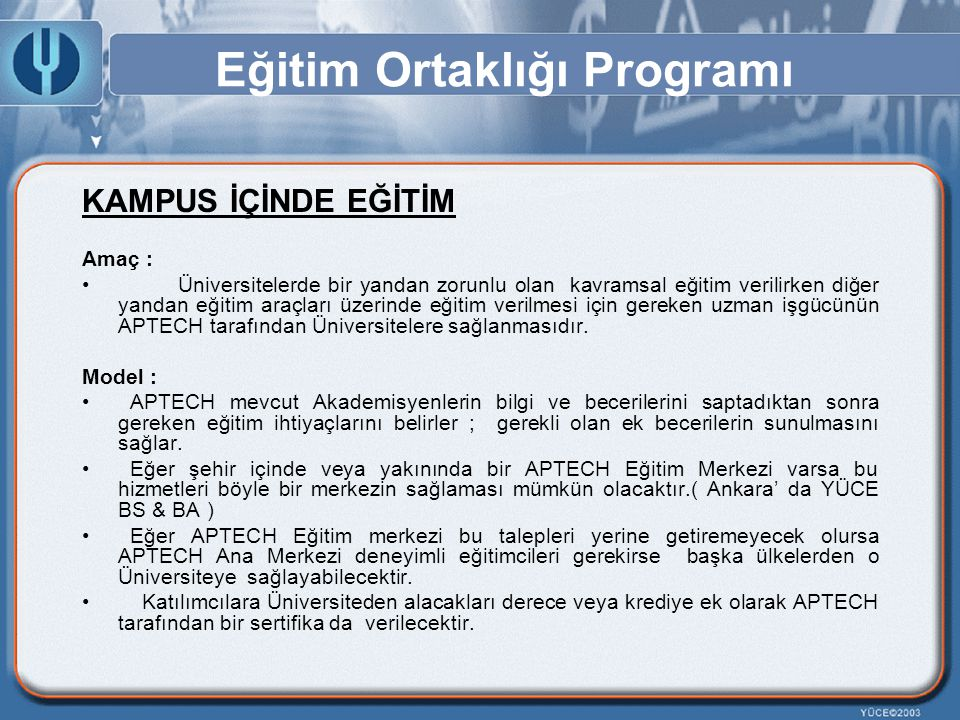 Eğitim Ortaklığı Programı KAMPUS İÇİNDE EĞİTİM Amaç : Üniversitelerde bir yandan zorunlu olan kavramsal eğitim verilirken diğer yandan eğitim araçları