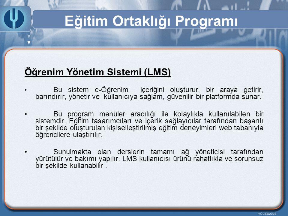 Eğitim Ortaklığı Programı Öğrenim Yönetim Sistemi (LMS) Bu sistem e-Öğrenim içeriğini oluşturur, bir araya getirir, barındırır, yönetir ve kullanıcıya