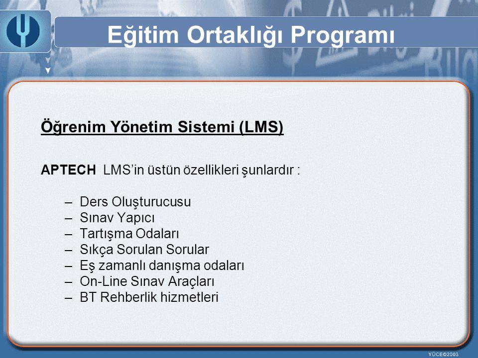 Eğitim Ortaklığı Programı Öğrenim Yönetim Sistemi (LMS) APTECH LMS'in üstün özellikleri şunlardır : –Ders Oluşturucusu –Sınav Yapıcı –Tartışma Odaları