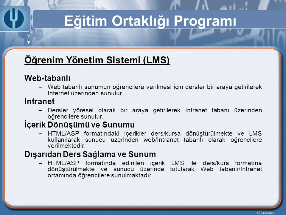 Eğitim Ortaklığı Programı Öğrenim Yönetim Sistemi (LMS) Web-tabanlı –Web tabanlı sunumun öğrencilere verilmesi için dersler bir araya getirilerek Inte