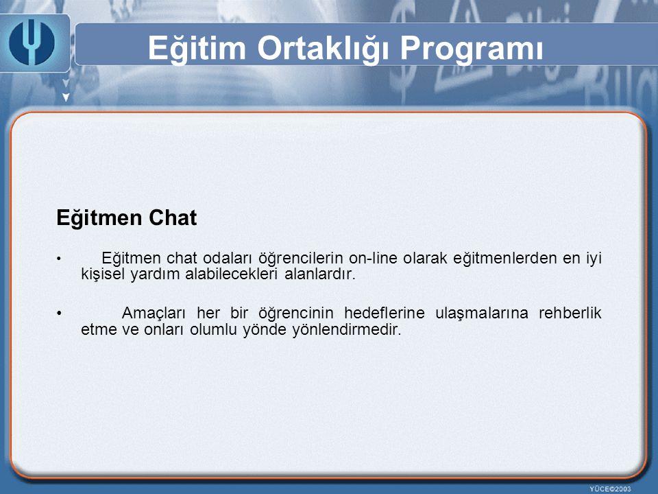 Eğitim Ortaklığı Programı Eğitmen Chat Eğitmen chat odaları öğrencilerin on-line olarak eğitmenlerden en iyi kişisel yardım alabilecekleri alanlardır.