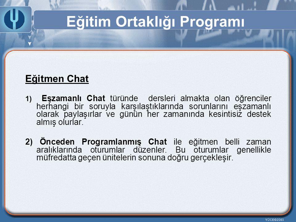 Eğitim Ortaklığı Programı Eğitmen Chat 1) Eşzamanlı Chat türünde dersleri almakta olan öğrenciler herhangi bir soruyla karşılaştıklarında sorunlarını