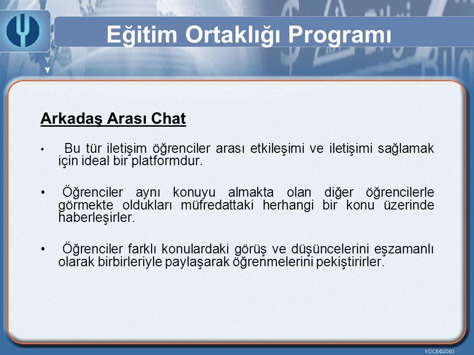 Eğitim Ortaklığı Programı Arkadaş Arası Chat Bu tür iletişim öğrenciler arası etkileşimi ve iletişimi sağlamak için ideal bir platformdur. Öğrenciler