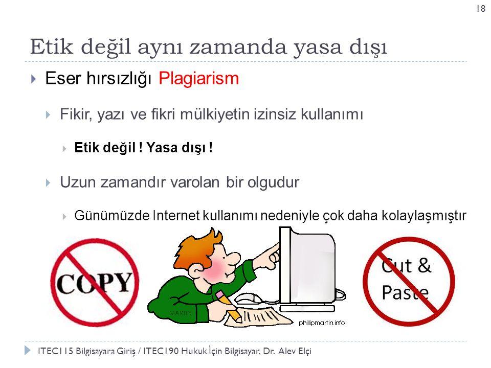 Etik değil aynı zamanda yasa dışı 18  Eser hırsızlığı Plagiarism  Fikir, yazı ve fikri mülkiyetin izinsiz kullanımı  Etik değil .