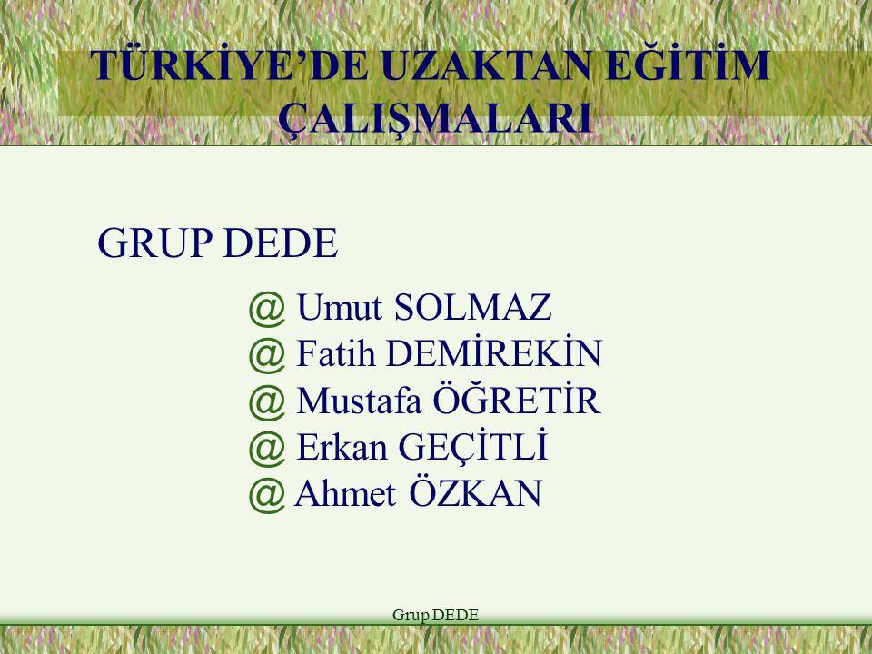 Grup DEDE TÜRKİYE'DE UZAKTAN EĞİTİM ÇALIŞMALARI GRUP DEDE @ Umut SOLMAZ @ Fatih DEMİREKİN @ Mustafa ÖĞRETİR @ Erkan GEÇİTLİ @ Ahmet ÖZKAN