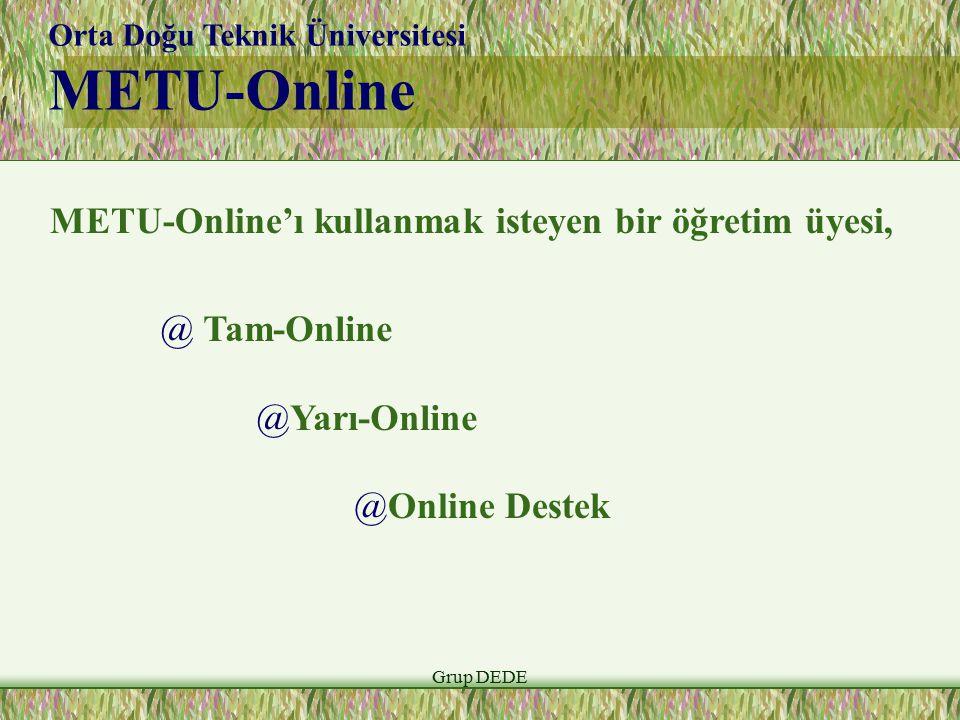 Grup DEDE Orta Doğu Teknik Üniversitesi METU-Online METU-Online'ı kullanmak isteyen bir öğretim üyesi, @ Tam-Online @Yarı-Online @Online Destek