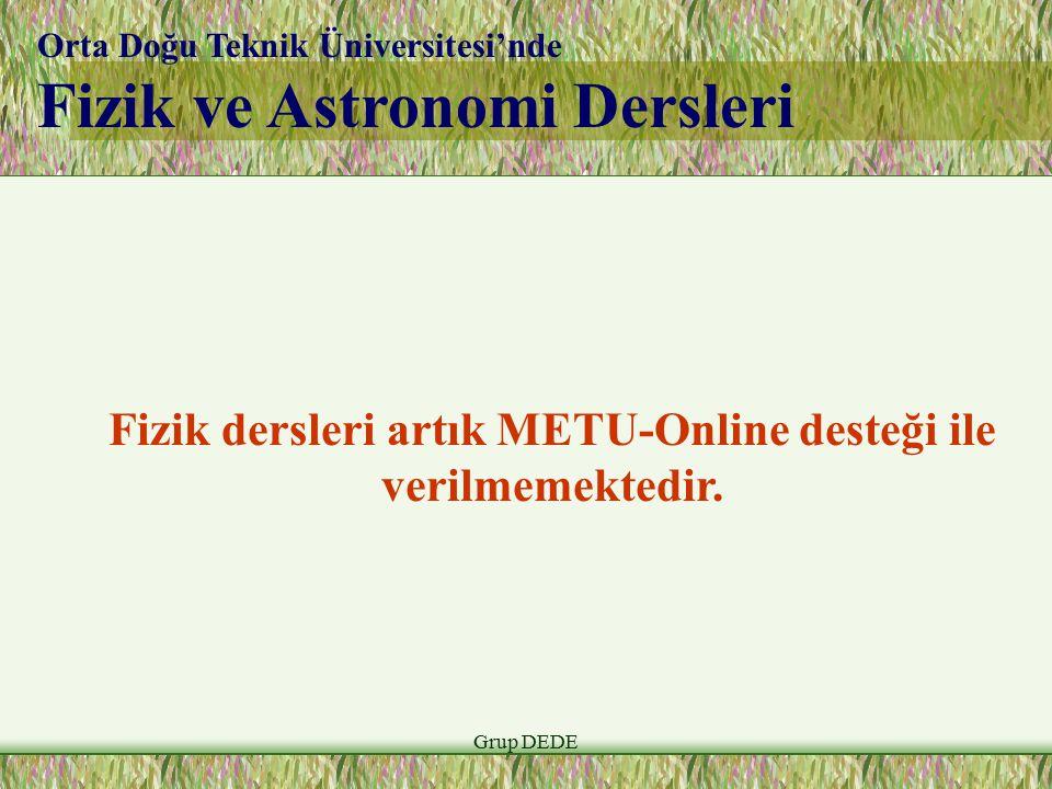 Grup DEDE Orta Doğu Teknik Üniversitesi'nde Fizik ve Astronomi Dersleri Fizik dersleri artık METU-Online desteği ile verilmemektedir.