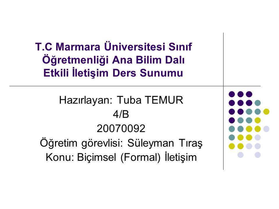 T.C Marmara Üniversitesi Sınıf Öğretmenliği Ana Bilim Dalı Etkili İletişim Ders Sunumu Hazırlayan: Tuba TEMUR 4/B 20070092 Öğretim görevlisi: Süleyman