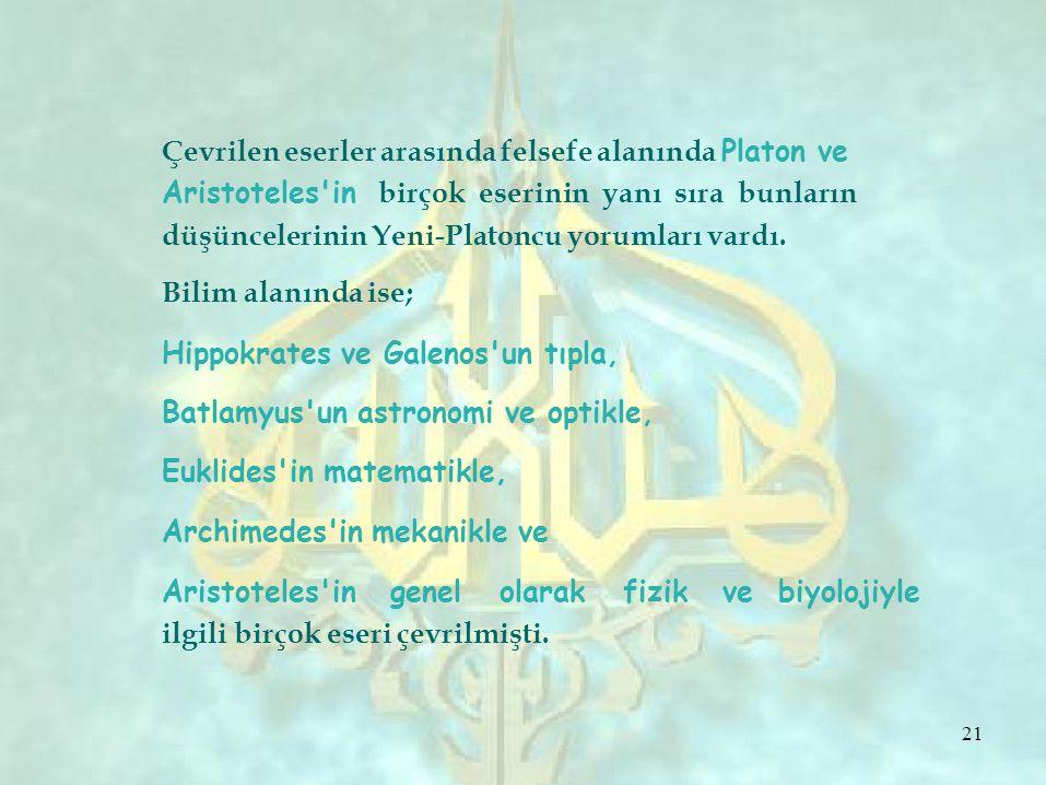 Çevrilen eserler arasında felsefe alanında Platon ve Aristoteles in birçok eserinin yanı sıra bunların düşüncelerinin Yeni-Platoncu yorumları vardı.