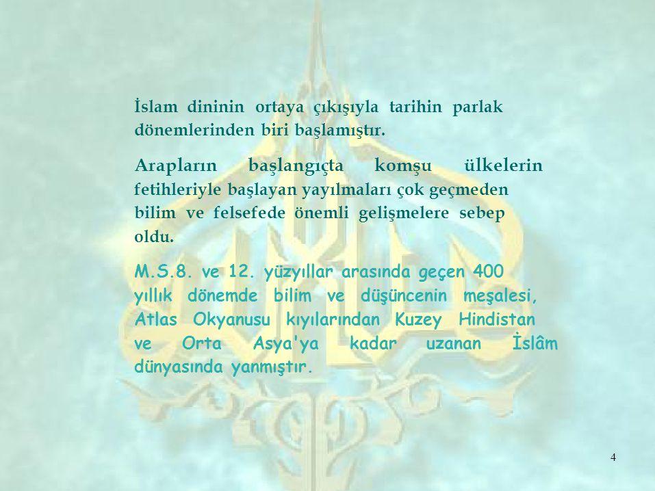 İslam Dünyasında Bilimin Gelişmesine Ortam Hazırlayan Faktörler: İslam uygarlığının çıkış noktası, esin ve otorite kaynağı, kutsal kitabı KURAN dır.