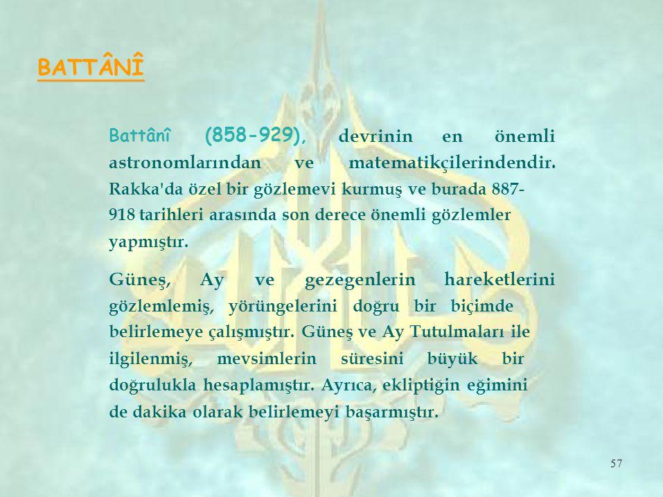 ve BATTÂNÎ Battânî (858-929), devrininenönemli astronomlarındanmatematikçilerindendir.