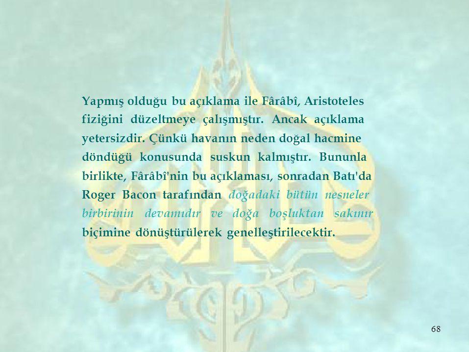 Yapmış olduğu bu açıklama ile Fârâbî, Aristoteles fiziğini düzeltmeye çalışmıştır.