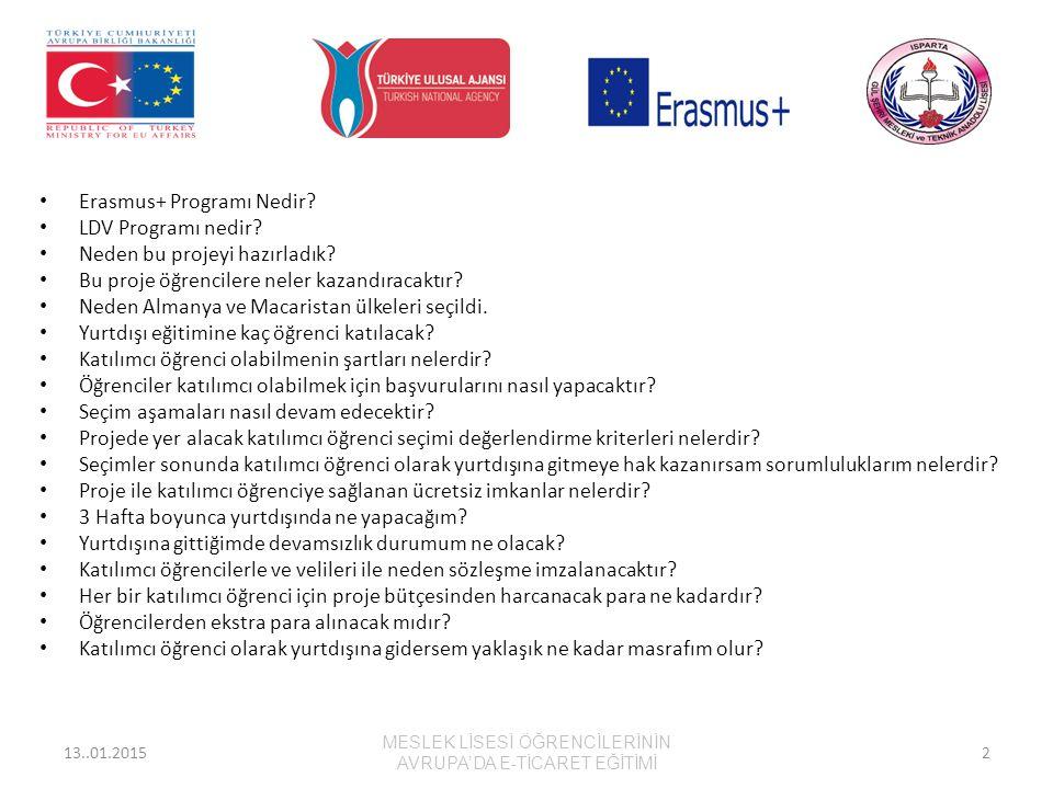 Erasmus+ Programı Nedir? LDV Programı nedir? Neden bu projeyi hazırladık? Bu proje öğrencilere neler kazandıracaktır? Neden Almanya ve Macaristan ülke