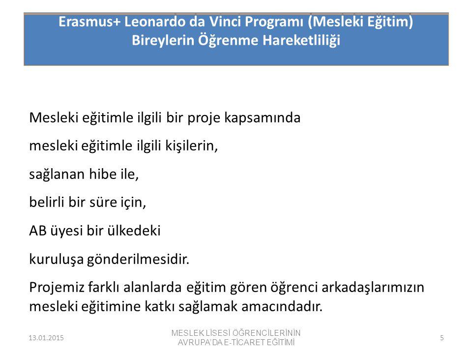 Erasmus+ Leonardo da Vinci Programı (Mesleki Eğitim) Bireylerin Öğrenme Hareketliliği 13.01.2015 MESLEK LİSESİ ÖĞRENCİLERİNİN AVRUPA'DA E-TİCARET EĞİT