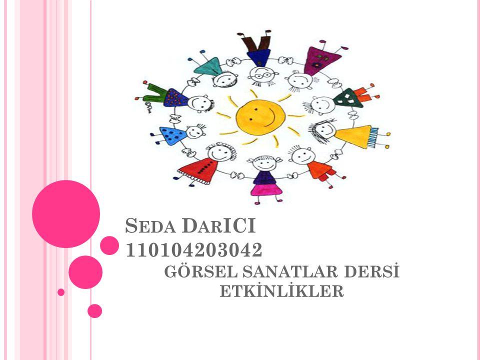 S EDA D AR ICI 110104203042 GÖRSEL SANATLAR DERSİ ETKİNLİKLER