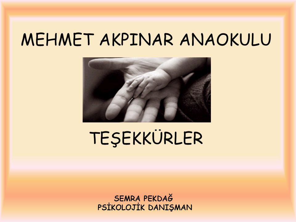 MEHMET AKPINAR ANAOKULU TEŞEKKÜRLER SEMRA PEKDAĞ PSİKOLOJİK DANIŞMAN