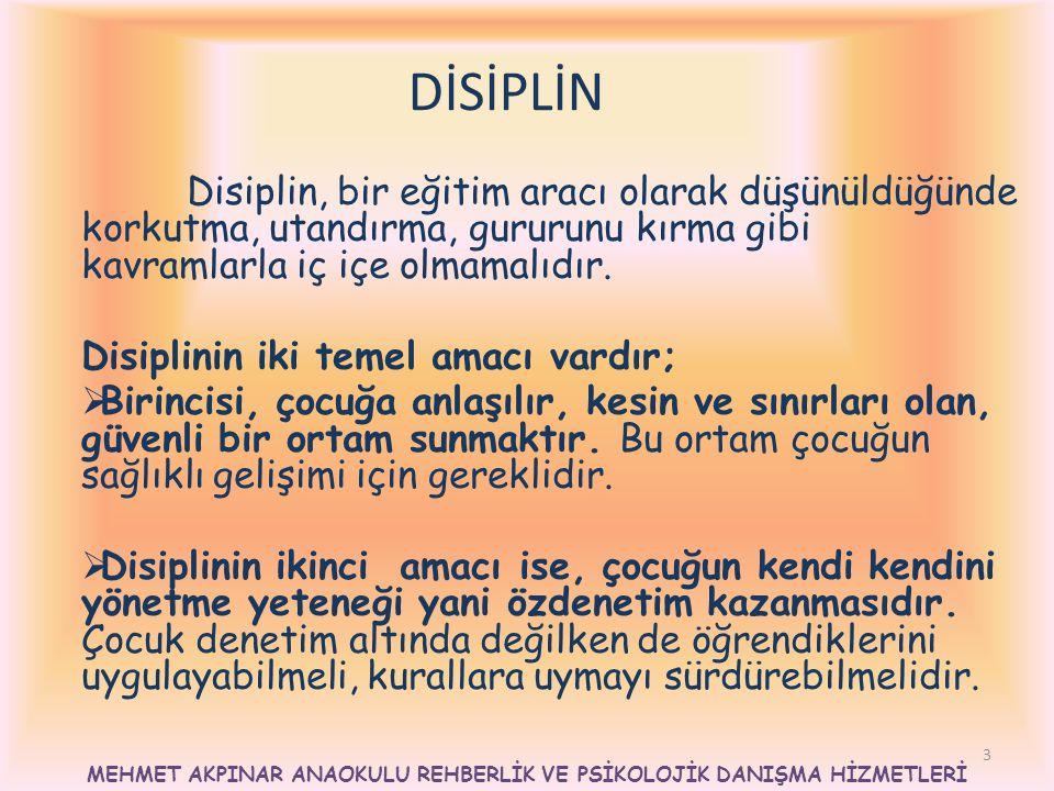 3 DİSİPLİN Disiplin, bir eğitim aracı olarak düşünüldüğünde korkutma, utandırma, gururunu kırma gibi kavramlarla iç içe olmamalıdır. Disiplinin iki te