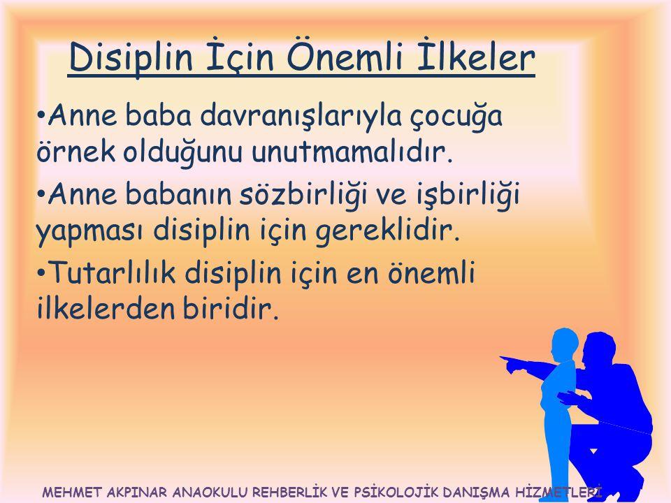 4 Disiplin İçin Önemli İlkeler Anne baba davranışlarıyla çocuğa örnek olduğunu unutmamalıdır. Anne babanın sözbirliği ve işbirliği yapması disiplin iç