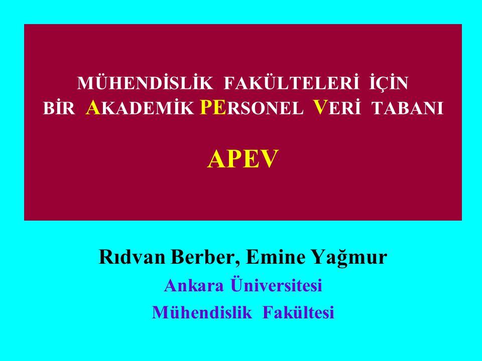 MÜHENDİSLİK FAKÜLTELERİ İÇİN BİR A KADEMİK PE RSONEL V ERİ TABANI APEV Rıdvan Berber, Emine Yağmur Ankara Üniversitesi Mühendislik Fakültesi