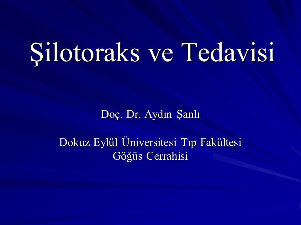 Şilotoraks ve Tedavisi Doç. Dr. Aydın Şanlı Dokuz Eylül Üniversitesi Tıp Fakültesi Göğüs Cerrahisi