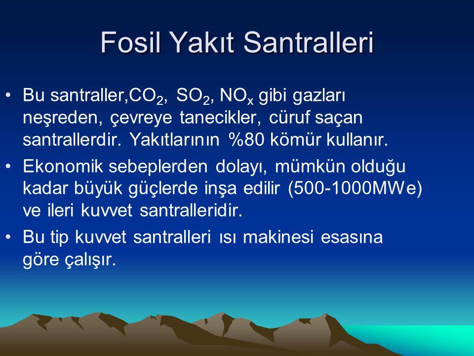 Fosil Yakıt Santralleri Bu santraller,CO 2, SO 2, NO x gibi gazları neşreden, çevreye tanecikler, cüruf saçan santrallerdir. Yakıtlarının %80 kömür ku