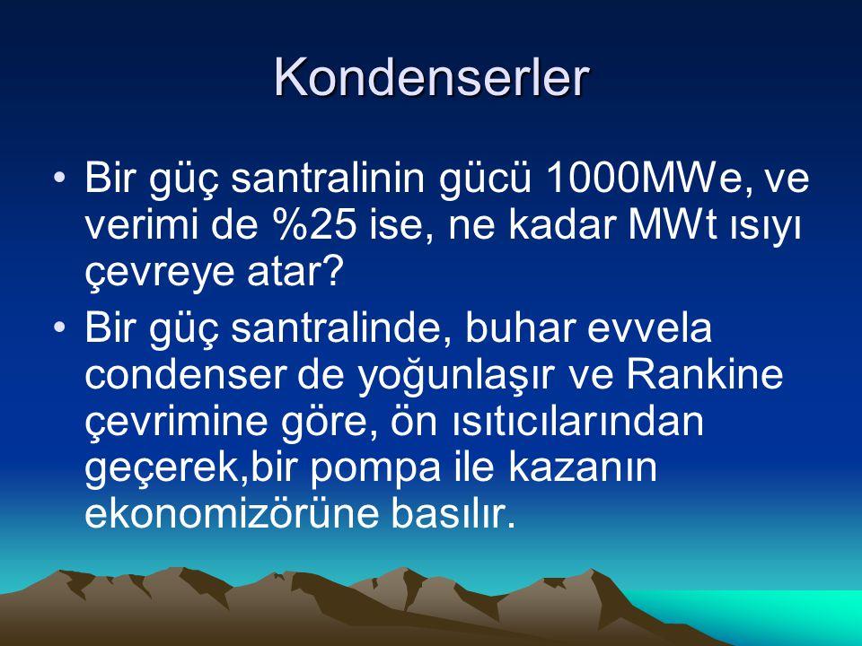 Kondenserler Bir güç santralinin gücü 1000MWe, ve verimi de %25 ise, ne kadar MWt ısıyı çevreye atar? Bir güç santralinde, buhar evvela condenser de y