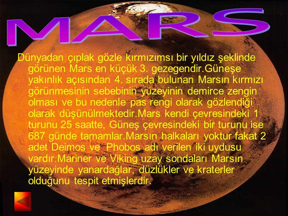 Dünyadan çıplak gözle kırmızımsı bir yıldız şeklinde görünen Mars en küçük 3. gezegendir.Güneşe yakınlık açısından 4. sırada bulunan Marsın kırmızı gö