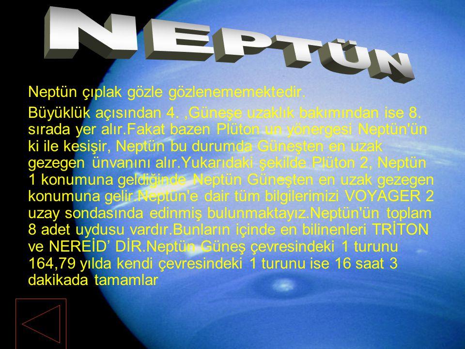 Neptün çıplak gözle gözlenememektedir. Büyüklük açısından 4.,Güneşe uzaklık bakımından ise 8. sırada yer alır.Fakat bazen Plüton un yönergesi Neptün'ü