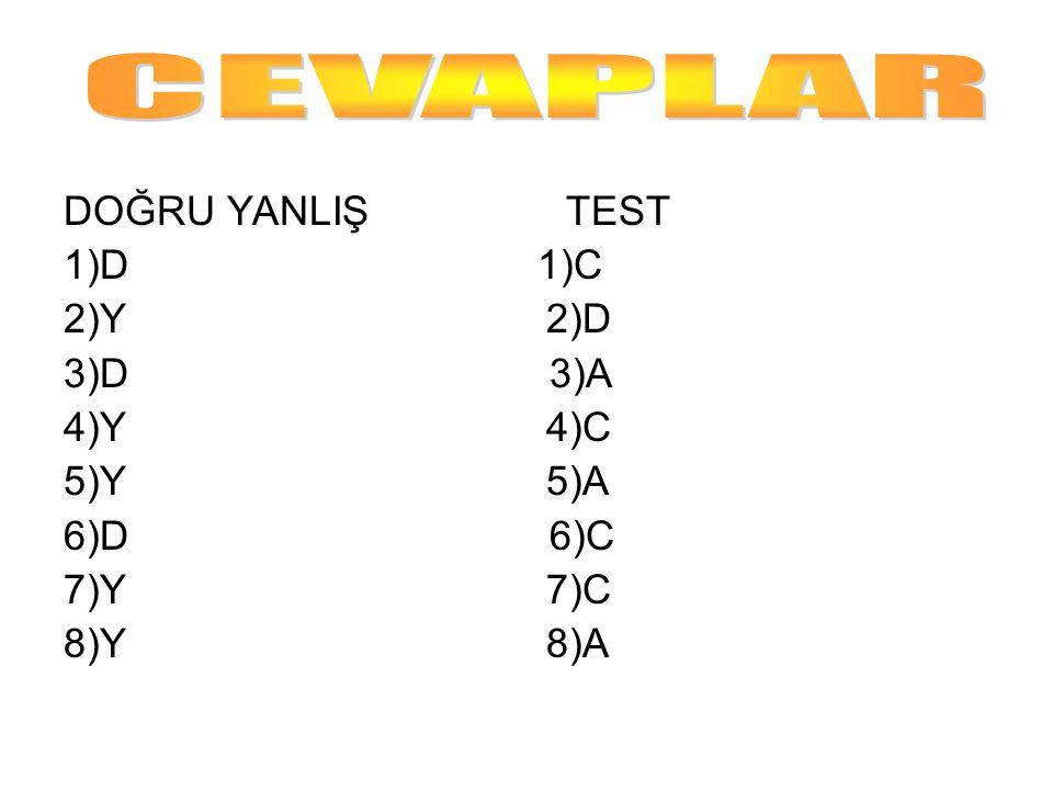 DOĞRU YANLIŞ TEST 1)D 1)C 2)Y 2)D 3)D 3)A 4)Y 4)C 5)Y 5)A 6)D 6)C 7)Y 7)C 8)Y 8)A