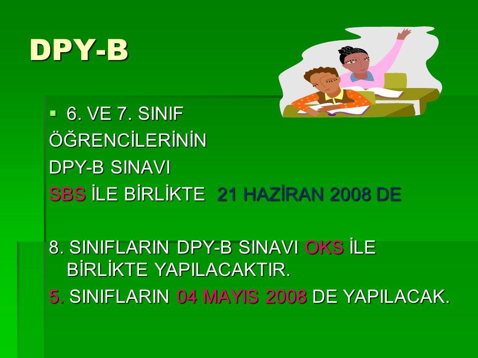 DPY-B  6. VE 7. SINIF ÖĞRENCİLERİNİN DPY-B SINAVI SBS İLE BİRLİKTE 21 HAZİRAN 2008 DE 8.