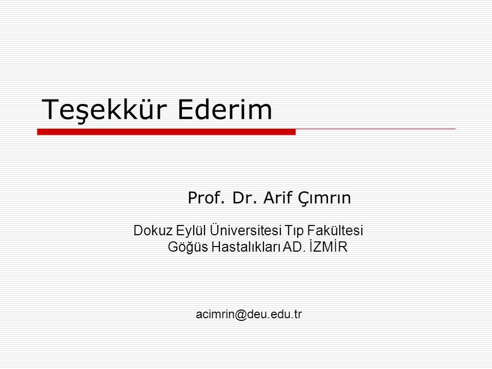 Teşekkür Ederim Prof. Dr. Arif Çımrın Dokuz Eylül Üniversitesi Tıp Fakültesi Göğüs Hastalıkları AD. İZMİR acimrin@deu.edu.tr