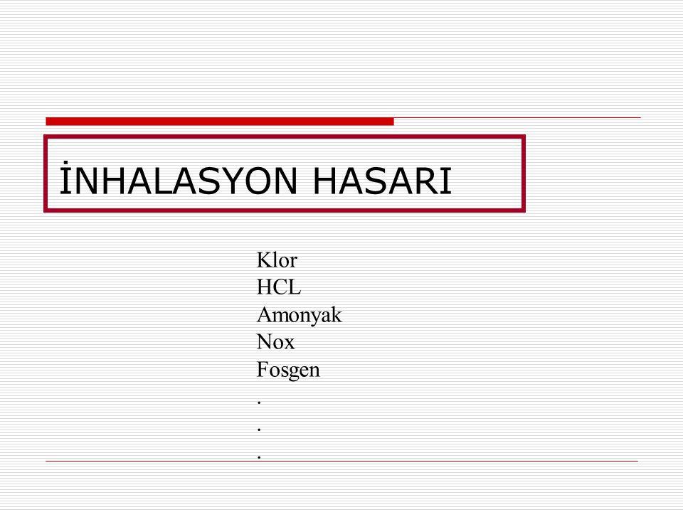 İNHALASYON HASARI Klor HCL Amonyak Nox Fosgen.