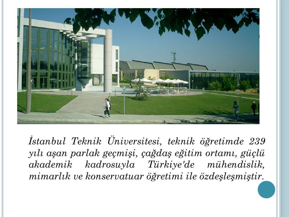 İstanbul Teknik Üniversitesi, teknik öğretimde 239 yılı aşan parlak geçmişi, çağdaş eğitim ortamı, güçlü akademik kadrosuyla Türkiye'de mühendislik, m